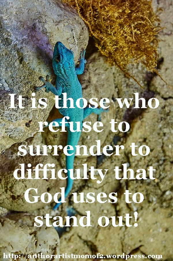 It is those who refuse to surrender to difficulty that God uses to stand out!